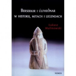 Łukasz Malinowski BERSERKIR I ULFHEDNAR W HISTORII, MITACH I LEGENDACH