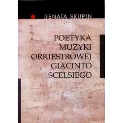 POETYKA MUZYKI ORKIESTROWEJ GIACINTO SCELSIEGO Renata Skupin