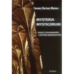 MYSTERIA MYSTICORUM. SZKICE Z DUCHOWOŚCI I HISTORII MARIAWITÓW Tomasz Dariusz Mames