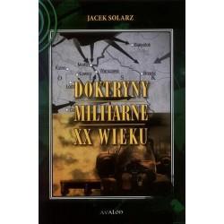 Jacek Solarz DOKTRYNY MILITARNE XX WIEKU