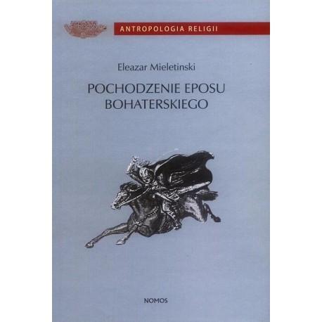 Eleazar Mieletinski POCHODZENIE EPOSU BOHATERSKIEGO