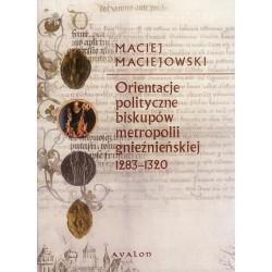 Maciej Maciejowski ORIENTACJE POLITYCZNE BISKUPÓW METROPOLII GNIEŹNIEŃSKIEJ 1283-1320