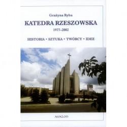 KATEDRA RZESZOWSKA 1977-2002. HISTORIA - SZTUKA - TWÓRCY - IDEE Grażyna Ryba
