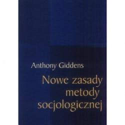 NOWE ZASADY METODY SOCJOLOGICZNEJ Anthony Giddens