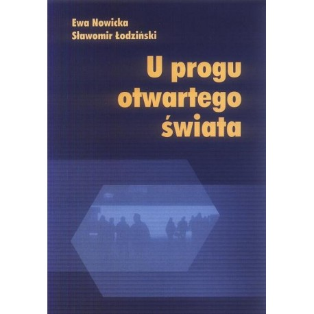 Ewa Nowicka, Sławomir Łodziński U PROGU OTWARTEGO ŚWIATA
