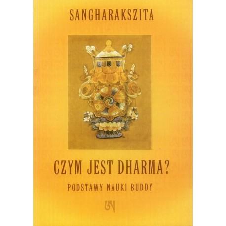 Sangharakszita CZYM JEST DHARMA? PODSTAWY NAUKI BUDDY