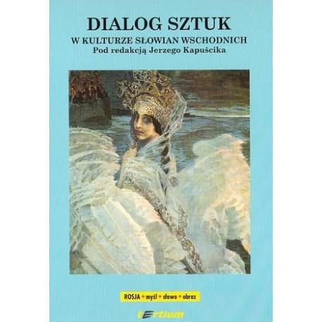 Jerzy Kapuścik (red.) DIALOG SZTUK W KULTURZE SŁOWIAN WSCHODNICH
