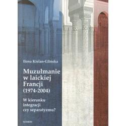 MUZUŁMANIE W LAICKIEJ FRANCJI (1974-2004). W KIERUNKU INTEGRACJI CZY SEPARATYZMU? Ilona Kielan-Glińska