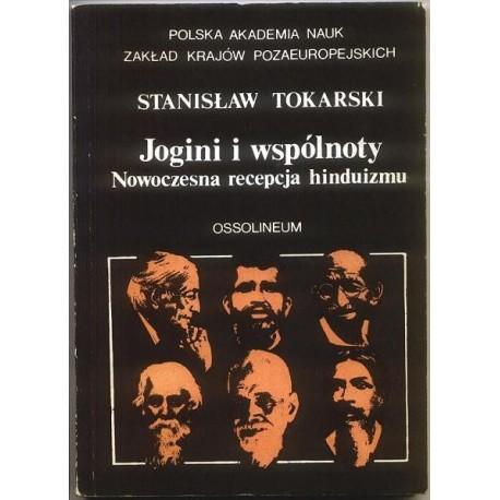 Stanisław Tokarski JOGINI I WSPÓLNOTY. NOWOCZESNA RECEPCJA HINDUIZMU [antykwariat]