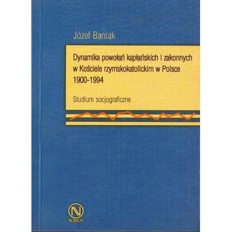 DYNAMIKA POWOŁAŃ KAPŁAŃSKICH I ZAKONNYCH W KOŚCIELE RZYMSKOKATOLICKIM W POLSCE 1900-1994 Józef Baniak