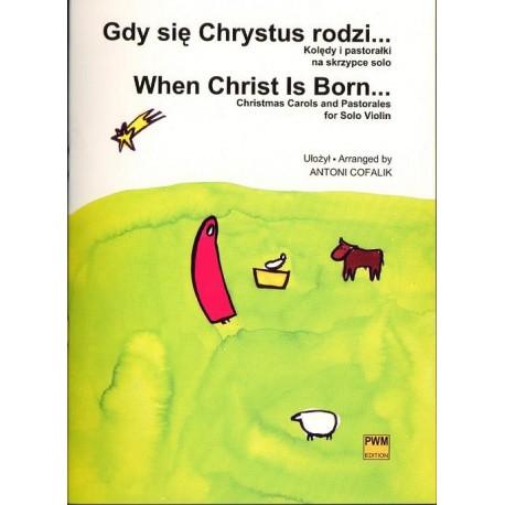 GDY SIĘ CHRYSTUS RODZI... KOLĘDY I PASTORAŁKI NA SKRZYPCE SOLO Antoni Cofalik