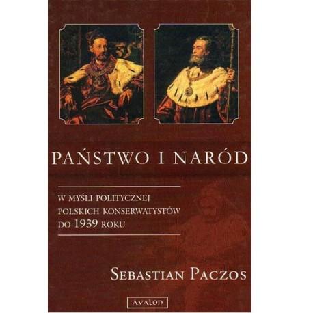 Sebastian Paczos PAŃSTWO I NARÓD W MYŚLI POLITYCZNEJ POLSKICH KONSERWATYSTÓW DO 1939 ROKU