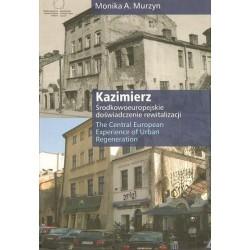 Monika A. Murzyn KAZIMIERZ: ŚRODKOWOEUROPEJSKIE DOŚWIADCZENIE REWITALIZACJI