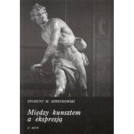 Zygmunt M. Szweykowski MIĘDZY KUNSZTEM A EKSPRESJĄ. TOM 2: RZYM