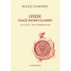 Błażej Śliwiński LESZEK KSIĄŻĘ INOWROCŁAWSKI (1274/1275 - PO 27 KWIETNIA 1339)