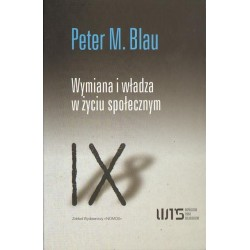 WYMIANA I WŁADZA W ŻYCIU SPOŁECZNYM Peter M. Blau