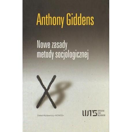 NOWE ZASADY METODY SOCJOLOGICZNEJ. POZYTYWNA KRYTYKA SOCJOLOGII INTERPRETATYWNYCH Anthony Giddens