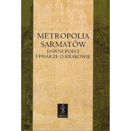 Elwira Buszewicz (red.) METROPOLIA SARMATÓW. DAWNI POECI I PISARZE O KRAKOWIE