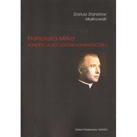 FRANCISZKA MIRKA KONCEPCJA SOCJOLOGII HUMANISTYCZNEJ Dariusz Stanisław Malinowski