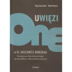 UWIĘZIONE W KL AUSCHWITZ-BIRKENAU Agnieszka Nikliborc