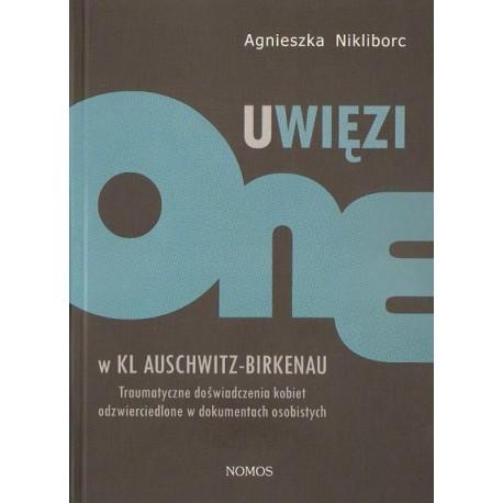 Agnieszka Nikliborc UWIĘZIONE W KL AUSCHWITZ-BIRKENAU