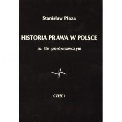 HISTORIA PRAWA W POLSCE NA TLE PORÓWNAWCZYM. CZĘŚĆ 1: X-XVIII W. Stanisław Płaza