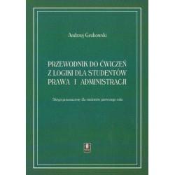 PRZEWODNIK DO ĆWICZEŃ Z LOGIKI DLA STUDENTÓW PRAWA I ADMINISTRACJI Andrzej Grabowski