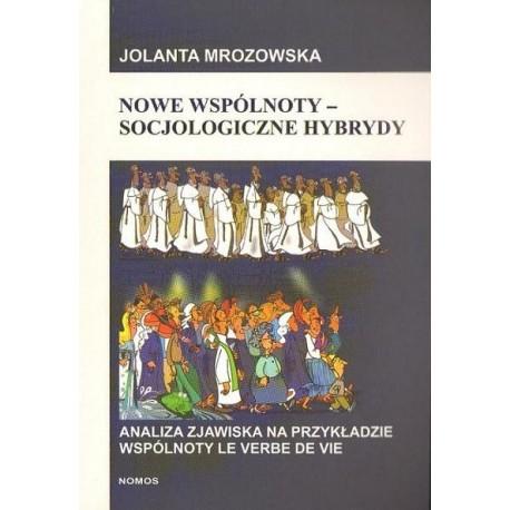 Jolanta Mrozowska NOWE WSPÓLNOTY - SOCJOLOGICZNE HYBRYDY. ANALIZA ZJAWISKA NA PRZYKŁADZIE WSPÓLNOTY LE VERBE DE VIE