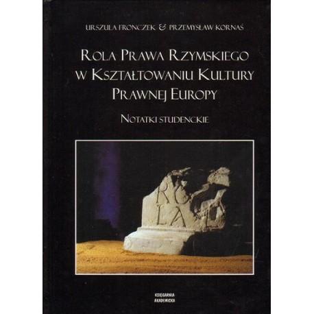 Urszula Fronczek, Przemysław Kornaś ROLA PRAWA RZYMSKIEGO W KSZTAŁTOWANIU KULTURY PRAWNEJ EUROPY