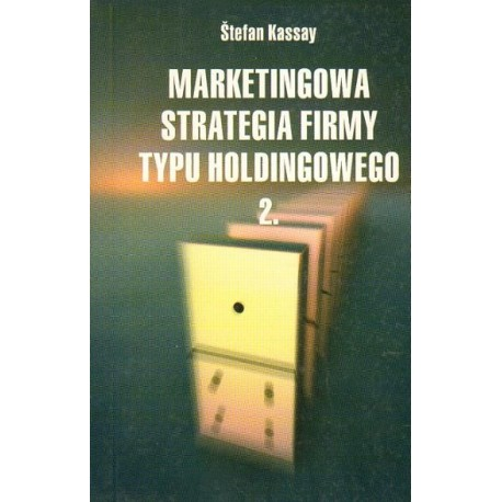 Stefan Kassay MARKETINGOWA STRATEGIA FIRMY TYPU HOLDINGOWEGO cz. 2
