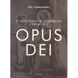 Jan Domaradzki  ETHOS PRACY W DOKTRYNIE I PRAKTYCE OPUS DEI
