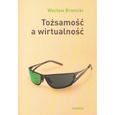 Wacław Branicki TOŻSAMOŚĆ A WIRTUALNOŚĆ