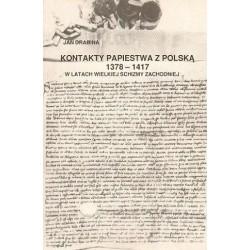 KONTAKTY PAPIESTWA Z POLSKĄ W LATACH WIELKIEJ SCHIZMY ZACHODNIEJ 1378 - 1417 Jan Drabina