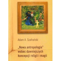 NOWA ANTROPOLOGIA WOBEC DAWNIEJSZYCH KONCEPCJI RELIGII I MAGII Adam A. Szafrański