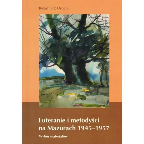 Kazimierz Urban LUTERANIE I METODYŚCI NA MAZURACH 1945 - 1957. WYBÓR MATERIAŁÓW