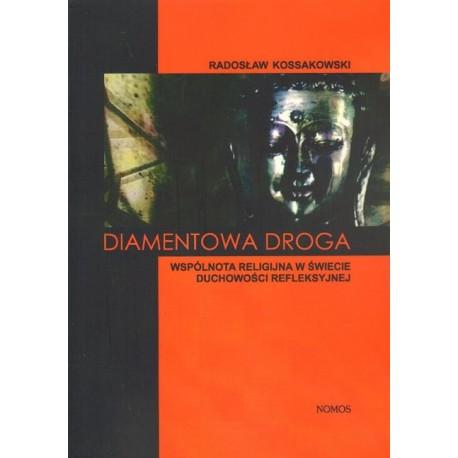 Radosław Kossakowski DIAMENTOWA DROGA. WSPÓLNOTA RELIGIJNA W ŚWIECIE DUCHOWOŚCI REFLEKSYJNEJ