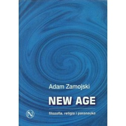 NEW AGE. FILOZOFIA, RELIGIA I PARANAUKA Adam Zamojski