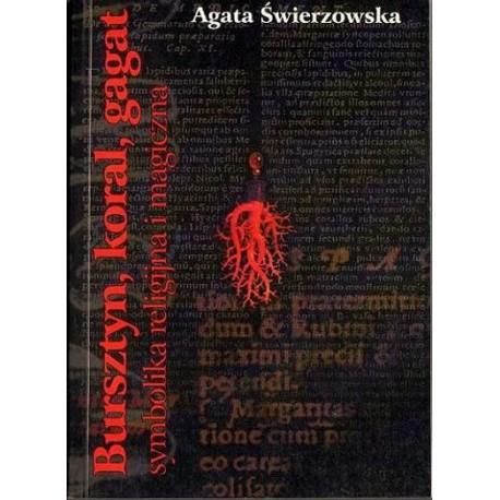 BURSZTYN, KORAL, GAGAT. SYMBOLIKA RELIGIJNA I MAGICZNA Agata Świerzowska