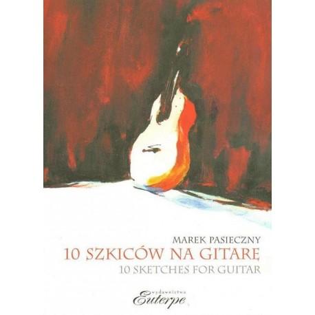 Marek Pasieczny 10 SZKICÓW NA GITARĘ SOLO. 10 SKETCHES FOR GUITAR