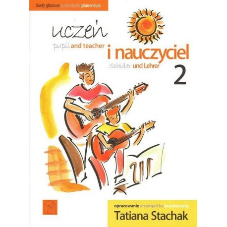 Tatiana Stachak UCZEŃ I NAUCZYCIEL 2. DUETY GITAROWE