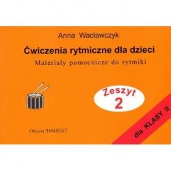 Anna Wacławczyk ĆWICZENIA RYTMICZNE DLA DZIECI. ZESZYT 2