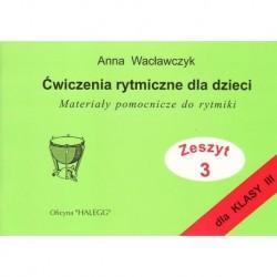 ĆWICZENIA RYTMICZNE DLA DZIECI. ZESZYT 3 Anna Wacławczyk