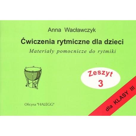 Anna Wacławczyk ĆWICZENIA RYTMICZNE DLA DZIECI. ZESZYT 3