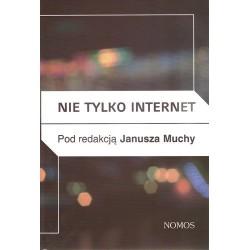 NIE TYLKO INTERNET. NOWE MEDIA, PRZYRODA I TECHNOLOGIE SPOŁECZNE A PRAKTYKI KULTUROWE red. Janusz Mucha