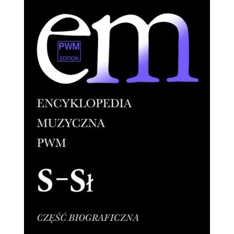 """ENCYKLOPEDIA MUZYCZNA PWM. TOM 9: """"S-Sł"""". CZĘŚĆ BIOGRAFICZNA"""