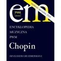 ENCYKLOPEDIA MUZYCZNA PWM: CHOPIN. OD ELSNERA DO ZIMERMANA. WYDANIE SPECJALNE 2010