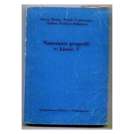Irena Berne, Maria Czekańska, Halina Radlicz-Ruhlowa NAUCZANIE GEOGRAFII W KLASIE V [antykwariat]
