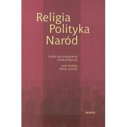 RELIGIA POLITYKA NARÓD. STUDIA NAD WSPÓŁCZESNĄ MYŚLĄ POLITYCZNĄ Rafał Łętocha