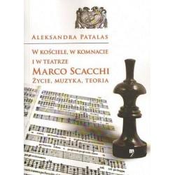 Aleksandra Patalas W KOŚCIELE, W KOMNACIE I W TEATRZE MARCO SCACCHI. ŻYCIE, MUZYKA, TEORIA